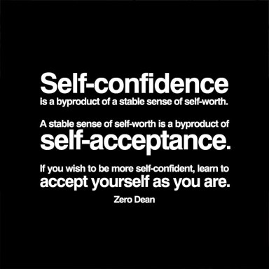 self-confidence-is-a-byproduct-of-self-acceptance-zero-dean